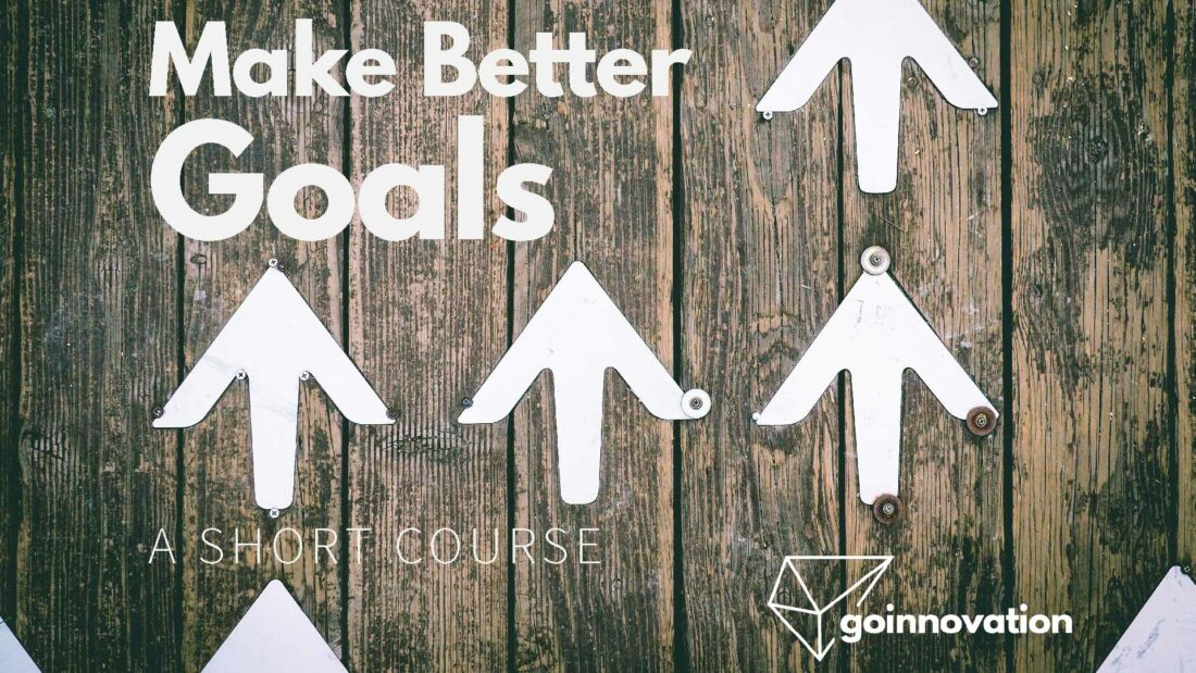 Make Better Goals is a short leadership course from GoInnovation.